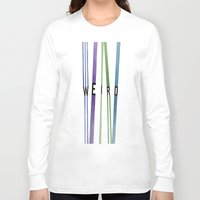 weird Long Sleeve T-shirts featuring weird by Nikki Lamoureux