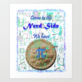 Come to the Nerd Side We have Pi Art Print