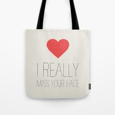 I REALLY MISS YOUR FACE Tote Bag