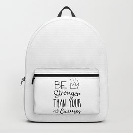 Be Stronger Than Your Excuses Backpack