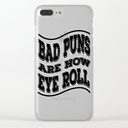 """Nasty tee with text """"Bad Puns are How Eye Roll"""" for your vile and wicked friends! Clear iPhone Case"""