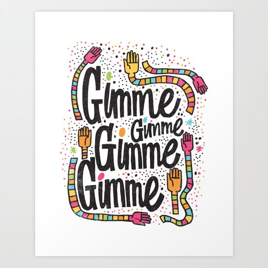 GIMME GIMME GIMME Art Print