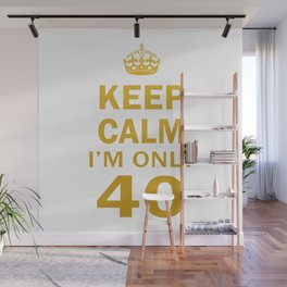 I'm only 40 Wall Mural