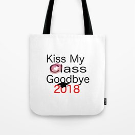 kiss my class new goodbye 2018 love senior year graduate art cute support fun laugh word grade fresh Tote Bag