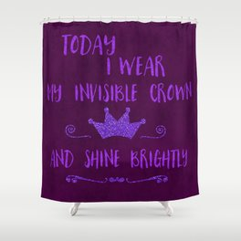 Inspirational quote invisible crown Shower Curtain