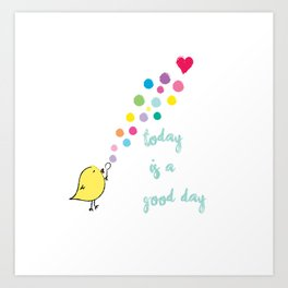 Today is a Good Day. Art Print