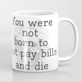 Skull You Were Not Born To Pay Bills And Die Coffee Mug