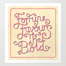 Fortune Favours The Bold Art Print