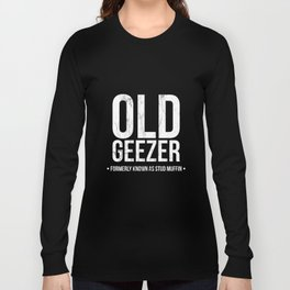 Old Geezer Formerly known as stud muffin Tshirt Funny Tee Long Sleeve T-shirt