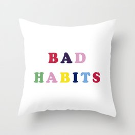 Bad Habits Throw Pillow