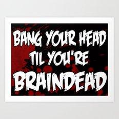BANG YOUR HEAD Art Print