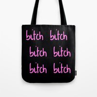 bitch Tote Bags featuring Bitch by I Love Decor