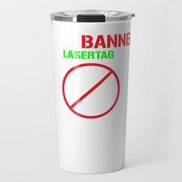 Funny Laser Tag Party T-Shirt Mode On I Got banned Travel Mug