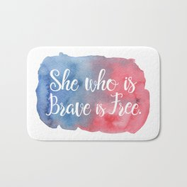 She who is Brave is Free Bath Mat