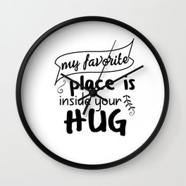 My favorite place is inside your hug Wall Clock