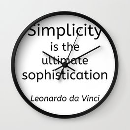 Simplicity is the ultimate sophistication - Leonardo de Vinci Wall Clock