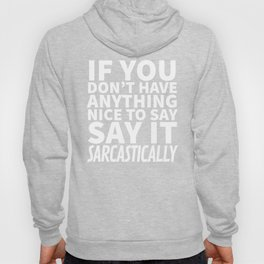 If You Don't Have Anything Nice To Say, Say It Sarcastically (Black & White) Hoody