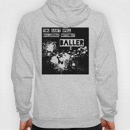 You Can't Spell Ballerina without BALLER Hoody