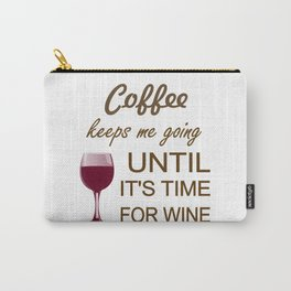 Coffee Keeps Me Going Until It's Time For Wine Carry-All Pouch