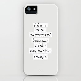 I Have to Be Successful Because I Like Expensive Things monochrome typography home wall decor iPhone Case