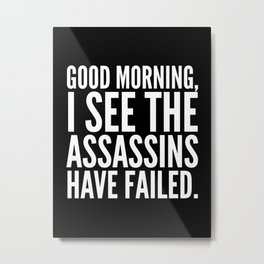 Good morning, I see the assassins have failed. (Black) Metal Print