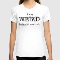 weird T-shirts featuring Weird by Juliette Caron