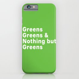 Greens, Greens, Greens iPhone Case