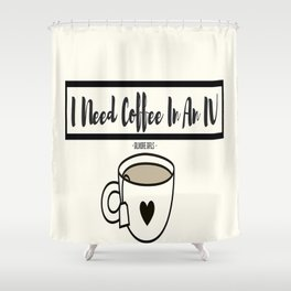 I Need Coffee In An IV Shower Curtain