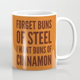 Forget Buns of Steel I want Buns of Cinnamon (Cinnamon Color & Brown) Coffee Mug