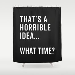 That's A Horrible Idea Funny Quote Shower Curtain