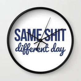 Same shit different day Wall Clock