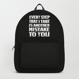 Every Step That I Take Is Another Mistake To You Backpack
