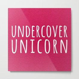Undercover Unicorn Funny Quote Metal Print