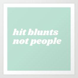hit blunts not people Art Print