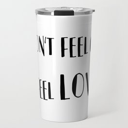 it's about the feeling Travel Mug