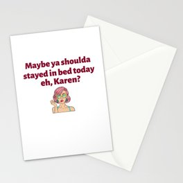 Maybe ya shoulda stayed in bed today, eh, Karen? Stationery Cards