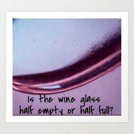 Is the wine glass a half  emptee or half full? Art Print