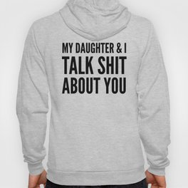 My Daughter & I Talk Shit About You Hoody