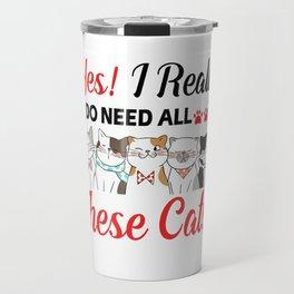 yes i really do need all these cats T-Shirt  Travel Mug