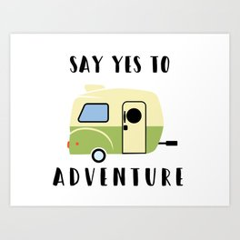 Say Yes to Adventure Camping Print Art Print