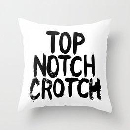 Top Notch Crotch Throw Pillow