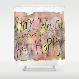Stay Weird and Be Happy Shower Curtain