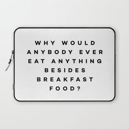 Why would anybody ever eat anything besides breakfast food? Laptop Sleeve
