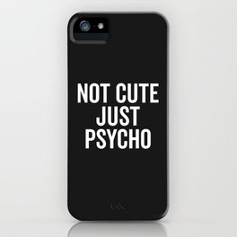 Not Cute Just Psycho Funny Quote iPhone Case