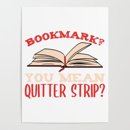 "Book Shirt For Everyone ""Bookmark? You Mean Quitter Strip"" T-shirt Design Library Learn Study  Poster"