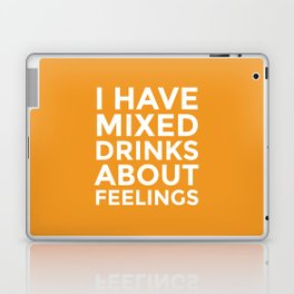 I HAVE MIXED DRINKS ABOUT FEELINGS (Alcohol) Laptop & iPad Skin