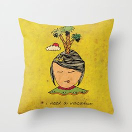 I Need A Vacation Throw Pillow