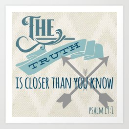The Truth is Closer Than You Know Art Print