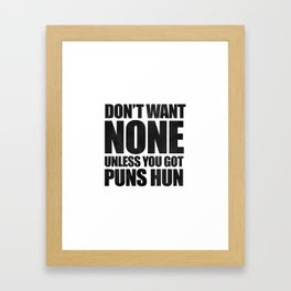 Don't Want None Unless You Got Puns Hun Framed Art Print