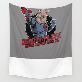 Dead Or Alive (You're Coming With Me) Wall Tapestry